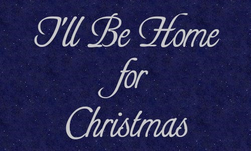 ill be home for christmas mom just you wait and see ill be there right beside you as youre hanging the lights and decorating the tree - I Will Be Home For Christmas